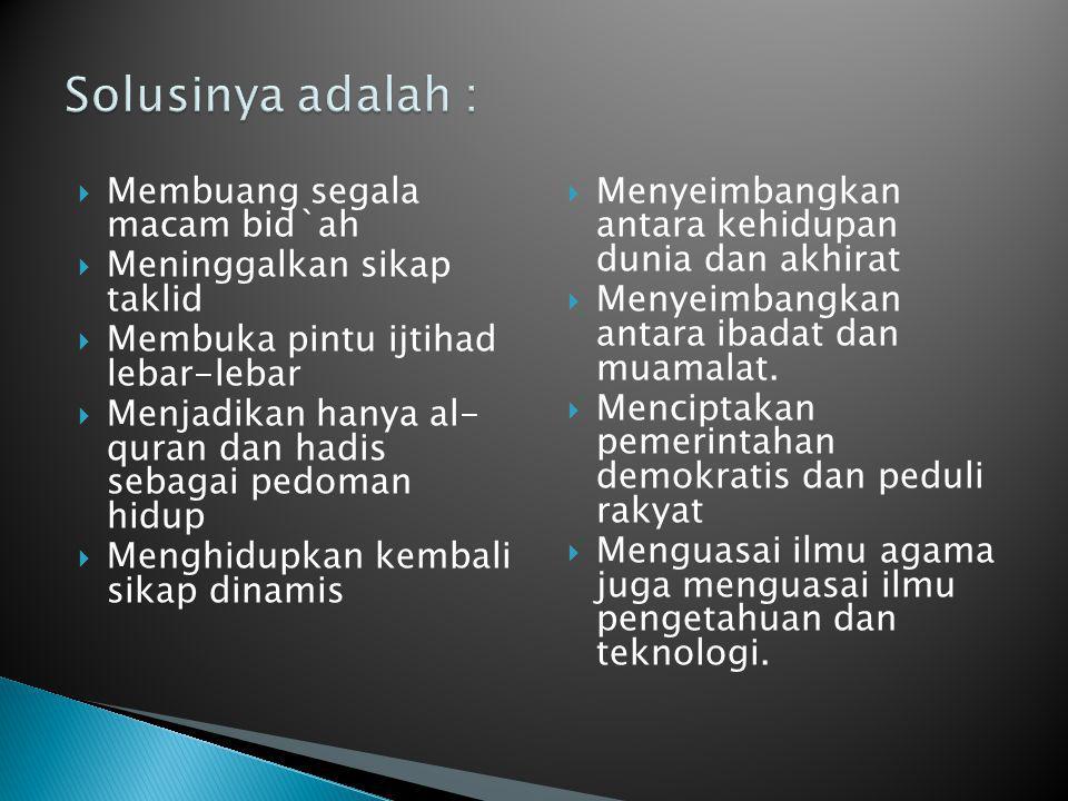  Membuang segala macam bid`ah  Meninggalkan sikap taklid  Membuka pintu ijtihad lebar-lebar  Menjadikan hanya al- quran dan hadis sebagai pedoman