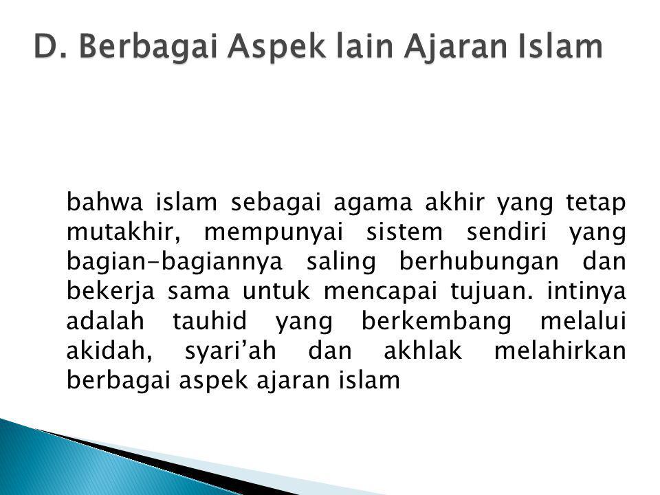 bahwa islam sebagai agama akhir yang tetap mutakhir, mempunyai sistem sendiri yang bagian-bagiannya saling berhubungan dan bekerja sama untuk mencapai
