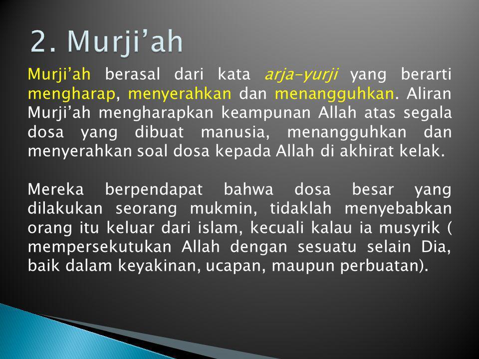 Murji'ah berasal dari kata arja-yurji yang berarti mengharap, menyerahkan dan menangguhkan. Aliran Murji'ah mengharapkan keampunan Allah atas segala d