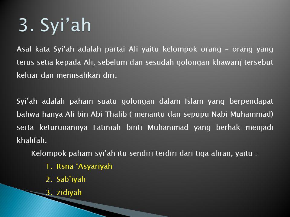 Asal kata Syi'ah adalah partai Ali yaitu kelompok orang – orang yang terus setia kepada Ali, sebelum dan sesudah golongan khawarij tersebut keluar dan