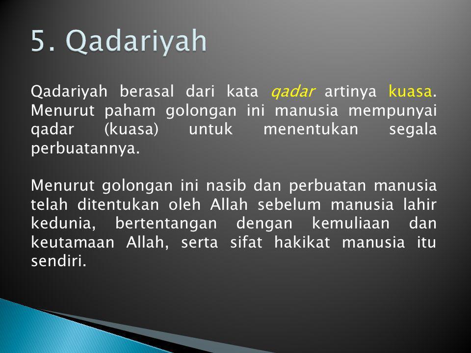 Qadariyah berasal dari kata qadar artinya kuasa. Menurut paham golongan ini manusia mempunyai qadar (kuasa) untuk menentukan segala perbuatannya. Menu