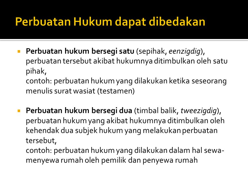  Perbuatan hukum bersegi satu (sepihak, eenzigdig), perbuatan tersebut akibat hukumnya ditimbulkan oleh satu pihak, contoh: perbuatan hukum yang dila