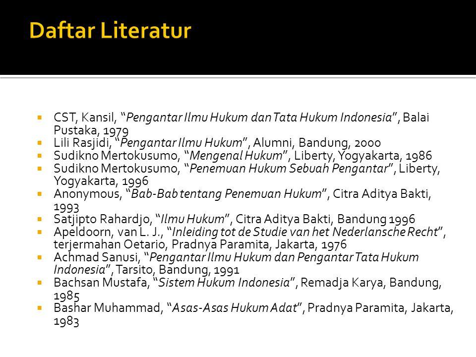 " CST, Kansil, ""Pengantar Ilmu Hukum dan Tata Hukum Indonesia"", Balai Pustaka, 1979  Lili Rasjidi, ""Pengantar Ilmu Hukum"", Alumni, Bandung, 2000  Su"
