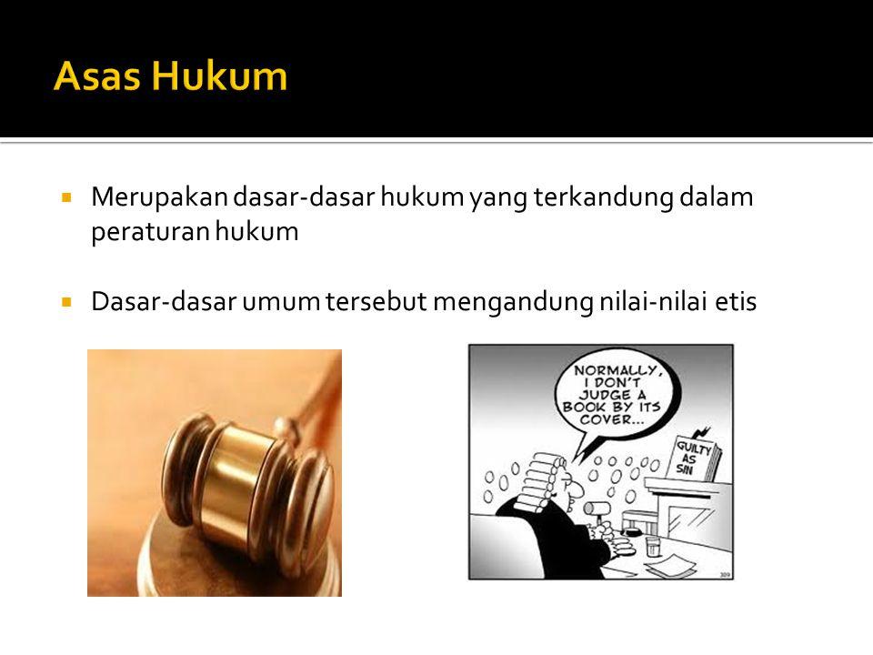  Merupakan dasar-dasar hukum yang terkandung dalam peraturan hukum  Dasar-dasar umum tersebut mengandung nilai-nilai etis