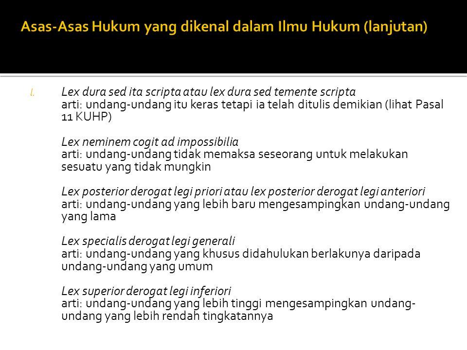 l. Lex dura sed ita scripta atau lex dura sed temente scripta arti: undang-undang itu keras tetapi ia telah ditulis demikian (lihat Pasal 11 KUHP) Lex