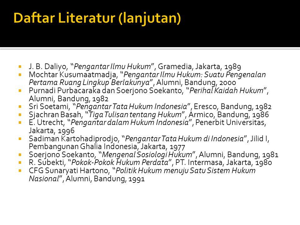 " J. B. Daliyo, ""Pengantar Ilmu Hukum"", Gramedia, Jakarta, 1989  Mochtar Kusumaatmadja, ""Pengantar Ilmu Hukum: Suatu Pengenalan Pertama Ruang Lingkup"
