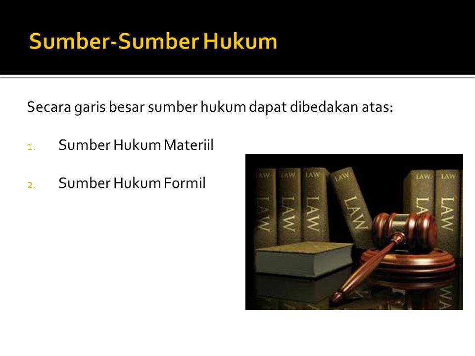 Secara garis besar sumber hukum dapat dibedakan atas: 1. Sumber Hukum Materiil 2. Sumber Hukum Formil
