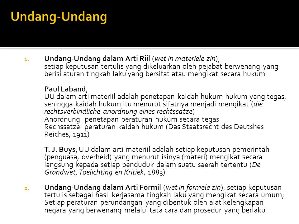 1. Undang-Undang dalam Arti Riil (wet in materiele zin), setiap keputusan tertulis yang dikeluarkan oleh pejabat berwenang yang berisi aturan tingkah
