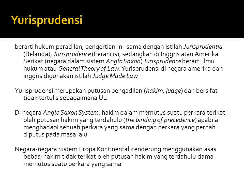 berarti hukum peradilan, pengertian ini sama dengan istilah Jurisprudentia (Belanda), Jurisprudence (Perancis), sedangkan di Inggris atau Amerika Seri