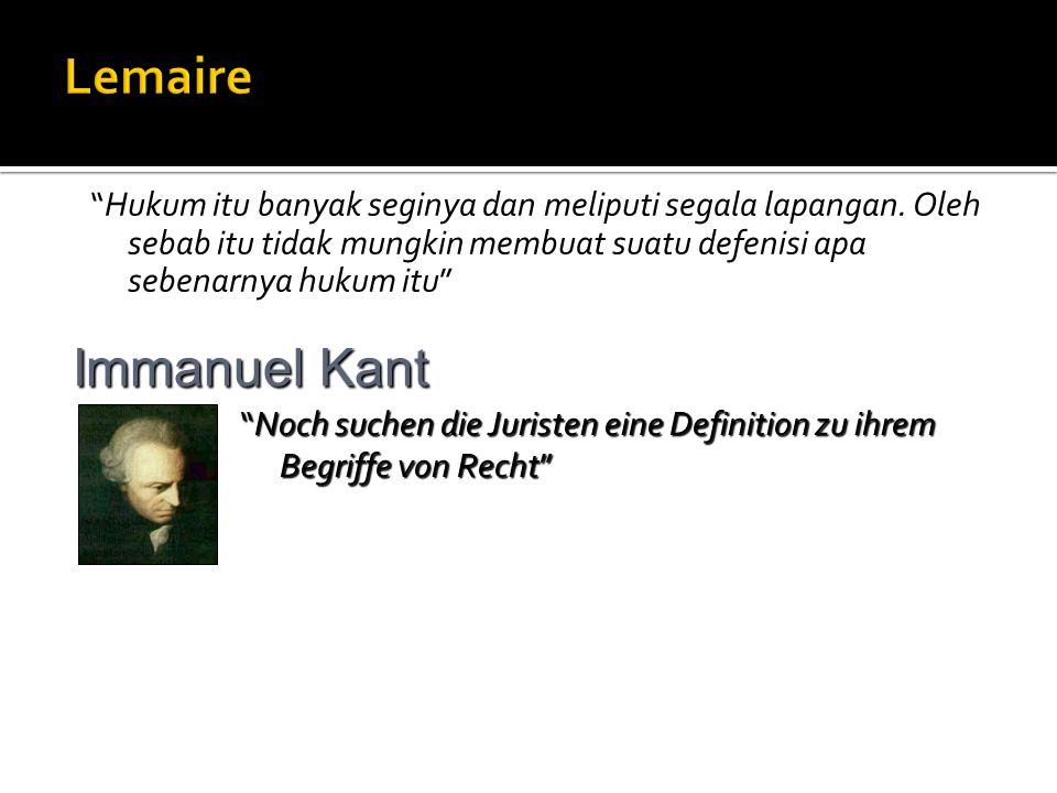 """""""Hukum itu banyak seginya dan meliputi segala lapangan. Oleh sebab itu tidak mungkin membuat suatu defenisi apa sebenarnya hukum itu"""" Immanuel Kant """"N"""