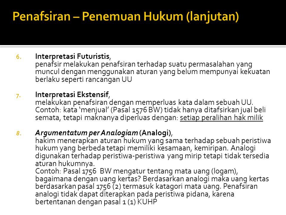 6. Interpretasi Futuristis, penafsir melakukan penafsiran terhadap suatu permasalahan yang muncul dengan menggunakan aturan yang belum mempunyai kekua