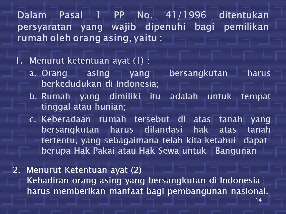 15 Dalam Penjelasan Umum dinyatakan bahwa salah satu masalah yang memerlukan kejelasan dalam kaitannya dengan kemungkinan pemilikan rumah hunian oleh orang asing di Indonesia adalah yang berkenaan dengan arahan bahwa orang asing tersebut harus berkedudukan di Indonesia .