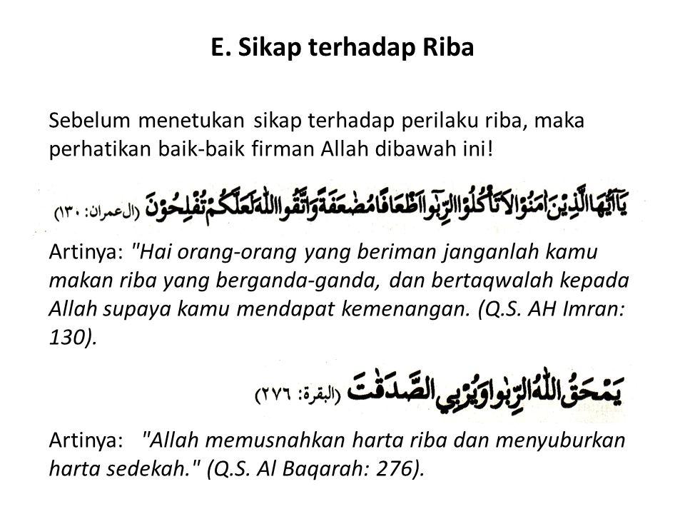 E. Sikap terhadap Riba Sebelum menetukan sikap terhadap perilaku riba, maka perhatikan baik-baik firman Allah dibawah ini! Artinya: