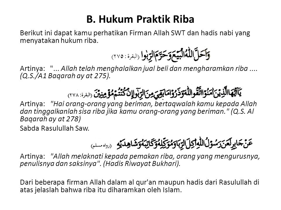 B. Hukum Praktik Riba Berikut ini dapat kamu perhatikan Firman Allah SWT dan hadis nabi yang menyatakan hukum riba. Artinya: