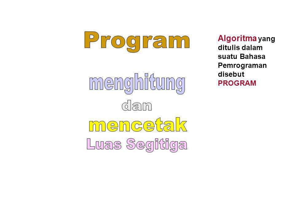Algoritma yang ditulis dalam suatu Bahasa Pemrograman disebut PROGRAM