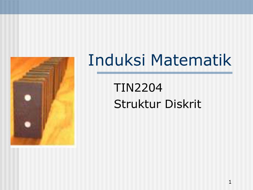 1 Induksi Matematik TIN2204 Struktur Diskrit