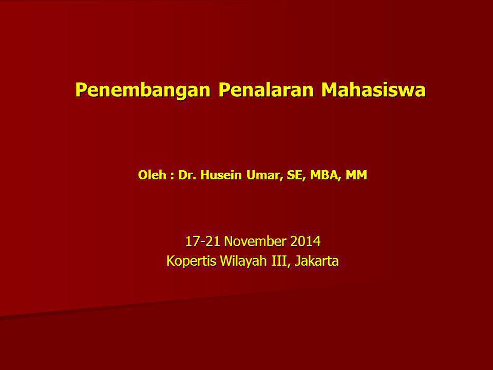 Penembangan Penalaran Mahasiswa Oleh : Dr. Husein Umar, SE, MBA, MM 17-21 November 2014 Kopertis Wilayah III, Jakarta