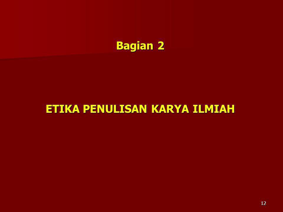 Bagian 2 ETIKA PENULISAN KARYA ILMIAH 12