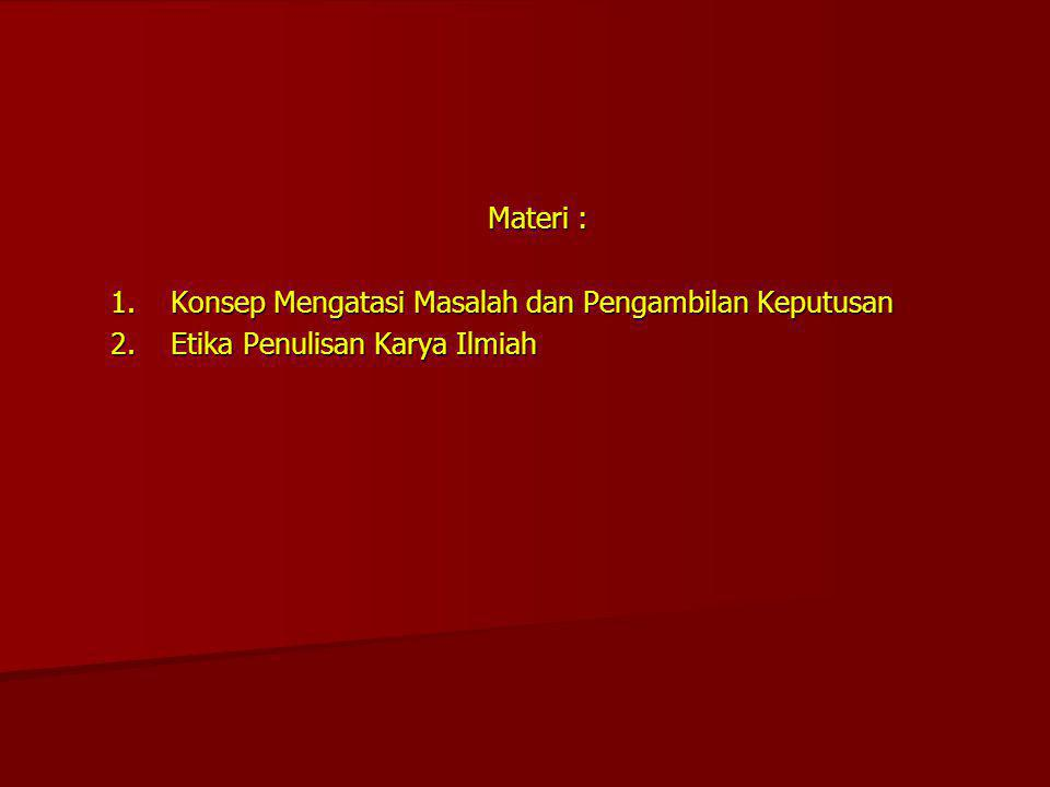 Materi : 1. Konsep Mengatasi Masalah dan Pengambilan Keputusan 1. Konsep Mengatasi Masalah dan Pengambilan Keputusan 2. Etika Penulisan Karya Ilmiah 2