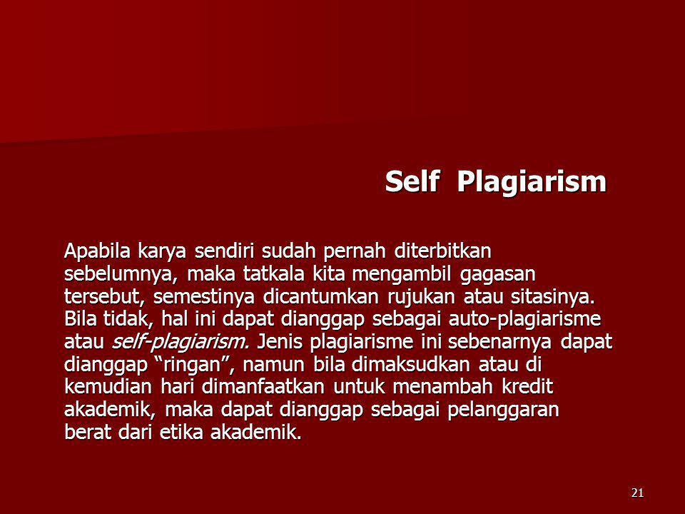 Self Plagiarism Self Plagiarism Apabila karya sendiri sudah pernah diterbitkan sebelumnya, maka tatkala kita mengambil gagasan tersebut, semestinya di