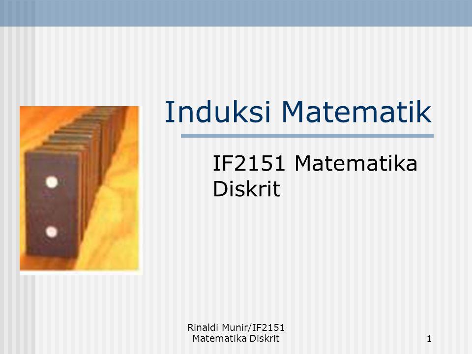 Rinaldi Munir/IF2151 Matematika Diskrit1 Induksi Matematik IF2151 Matematika Diskrit