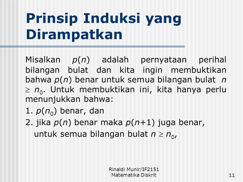 Rinaldi Munir/IF2151 Matematika Diskrit11 Prinsip Induksi yang Dirampatkan Misalkan p(n) adalah pernyataan perihal bilangan bulat dan kita ingin membu