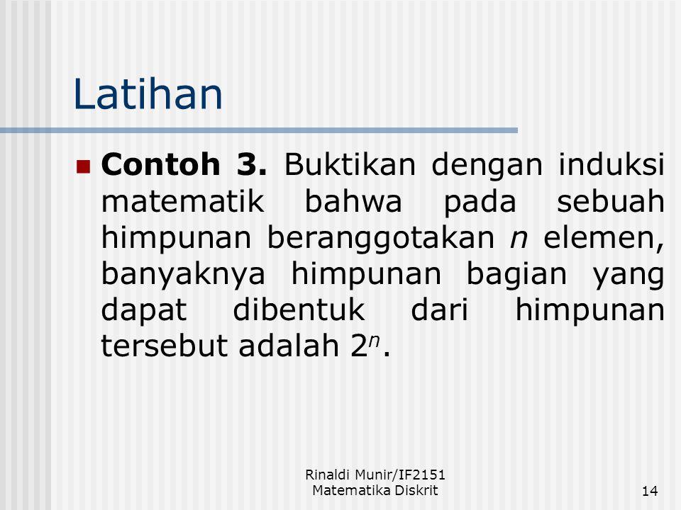 Rinaldi Munir/IF2151 Matematika Diskrit14 Latihan Contoh 3. Buktikan dengan induksi matematik bahwa pada sebuah himpunan beranggotakan n elemen, banya
