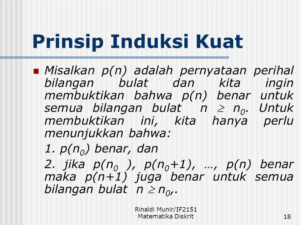 Rinaldi Munir/IF2151 Matematika Diskrit18 Prinsip Induksi Kuat Misalkan p(n) adalah pernyataan perihal bilangan bulat dan kita ingin membuktikan bahwa