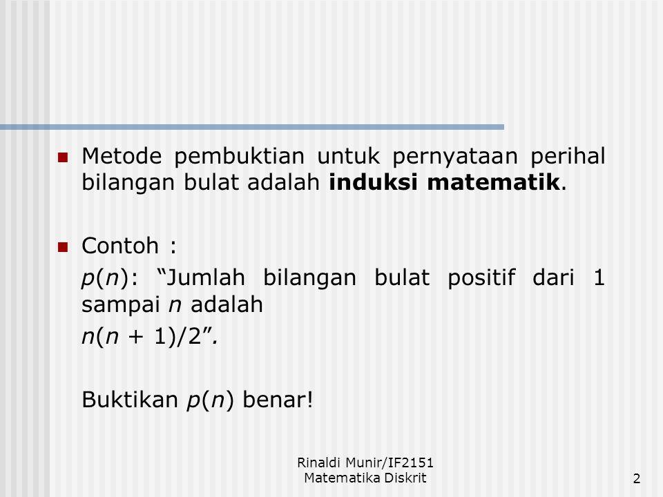 """Rinaldi Munir/IF2151 Matematika Diskrit2 Metode pembuktian untuk pernyataan perihal bilangan bulat adalah induksi matematik. Contoh : p(n): """"Jumlah bi"""