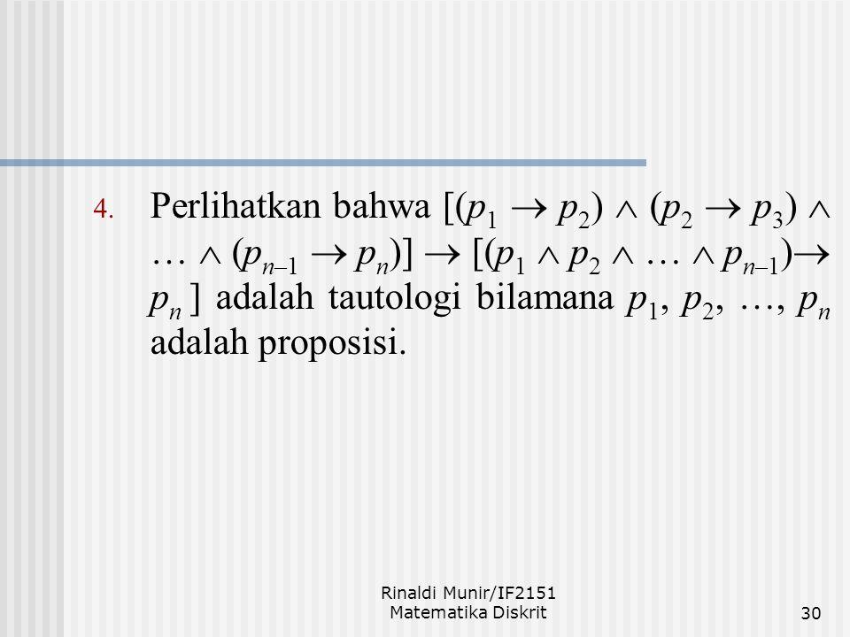 Rinaldi Munir/IF2151 Matematika Diskrit30 4. Perlihatkan bahwa [(p 1  p 2 )  (p 2  p 3 )  …  (p n–1  p n )]  [(p 1  p 2  …  p n–1 )  p n ]