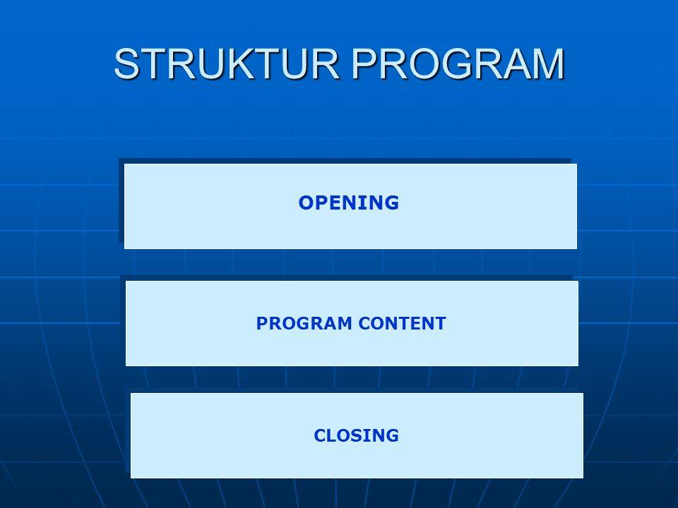 STRUKTUR PROGRAM PROGRAM CONTENT CLOSING OPENING