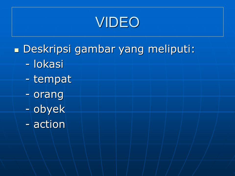 VIDEO Deskripsi gambar yang meliputi: Deskripsi gambar yang meliputi: - lokasi - lokasi - tempat - tempat - orang - orang - obyek - obyek - action - action