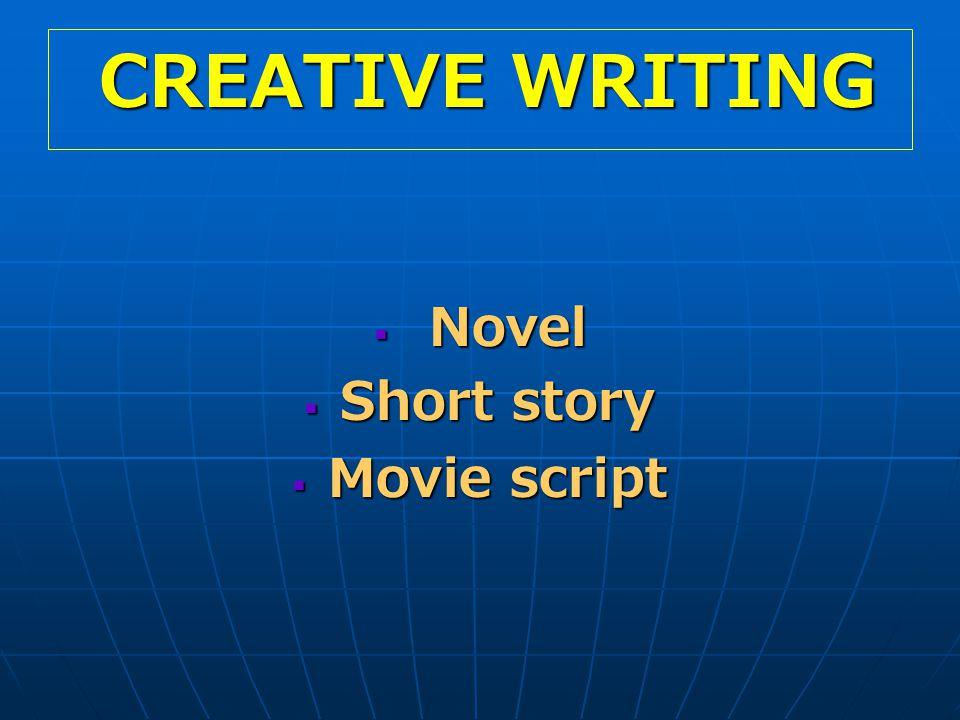 CREATIVE WRITING CREATIVE WRITING  Novel  Short story  Movie script