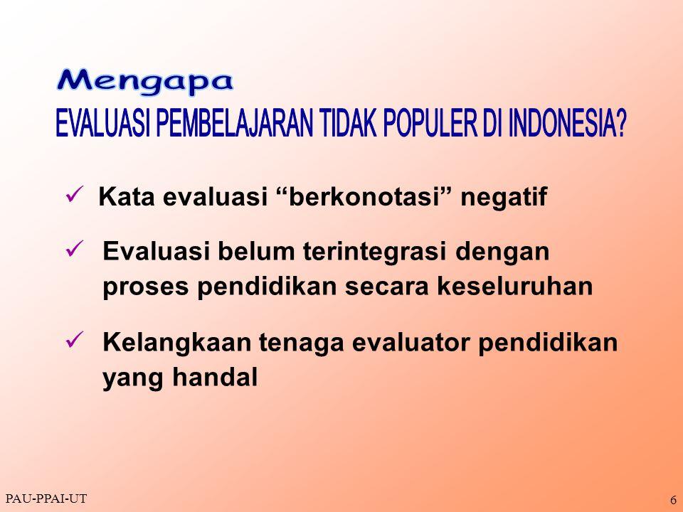 PAU-PPAI-UT 7 Evaluasi dilakukan untuk memperoleh INFORMASI tentang sesuatu, misal: INFORMASI TENTANG MAHASISWA 1.Apakah mahasiswa sudah menguasai materi matakuliah prasyarat .