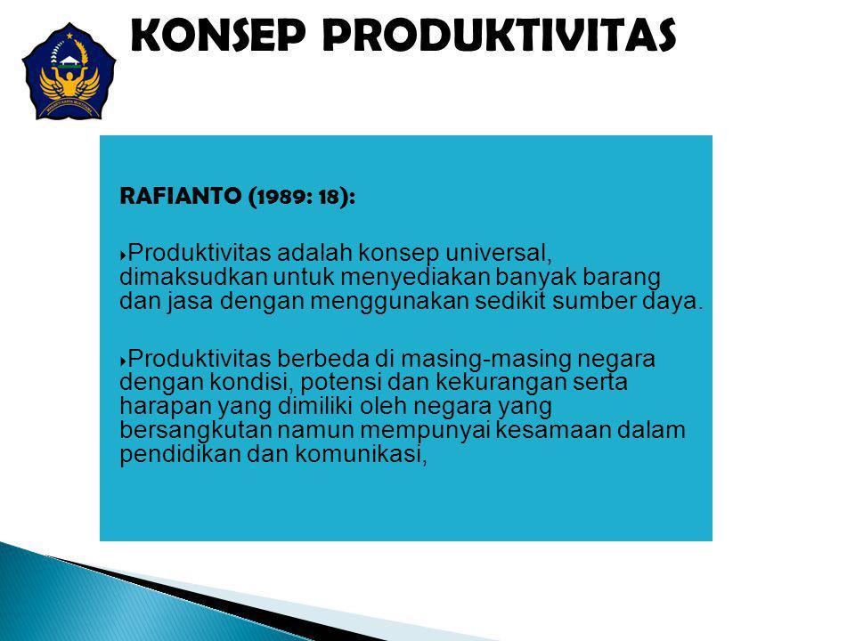 RAFIANTO (1989: 18):  Produktivitas adalah konsep universal, dimaksudkan untuk menyediakan banyak barang dan jasa dengan menggunakan sedikit sumber d