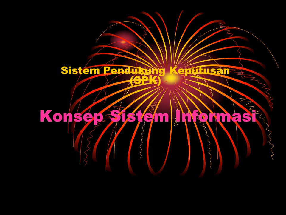 Konsep Sistem Informasi Sistem Pendukung Keputusan (SPK)