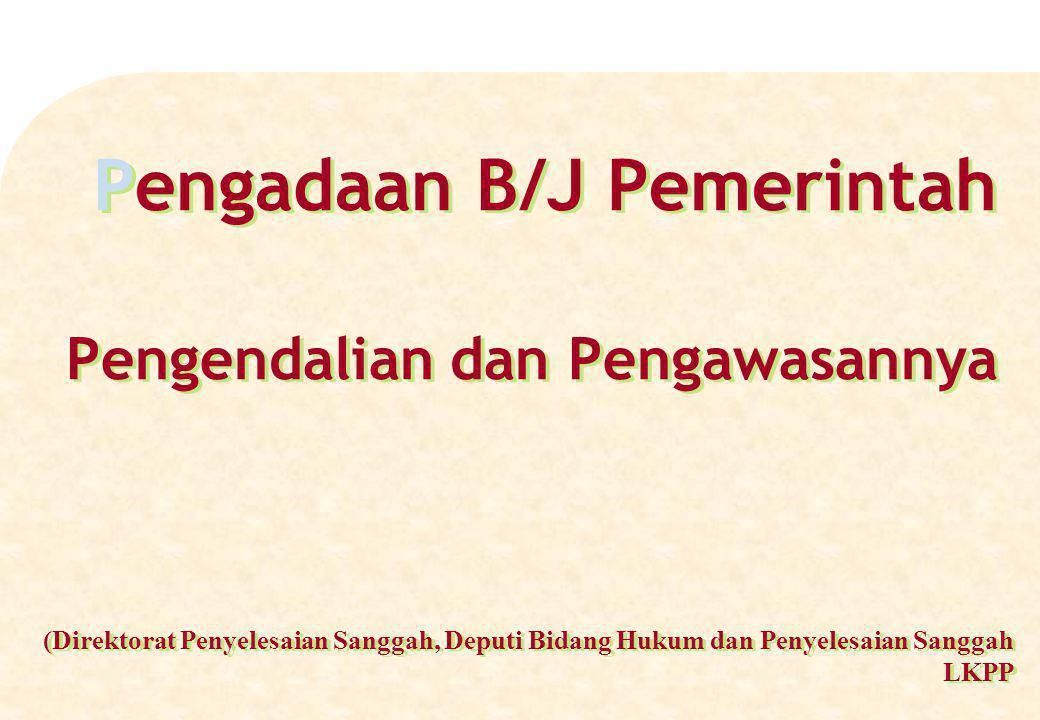 Pengadaan B/J Pemerintah Pengendalian dan Pengawasannya (Direktorat Penyelesaian Sanggah, Deputi Bidang Hukum dan Penyelesaian Sanggah LKPP