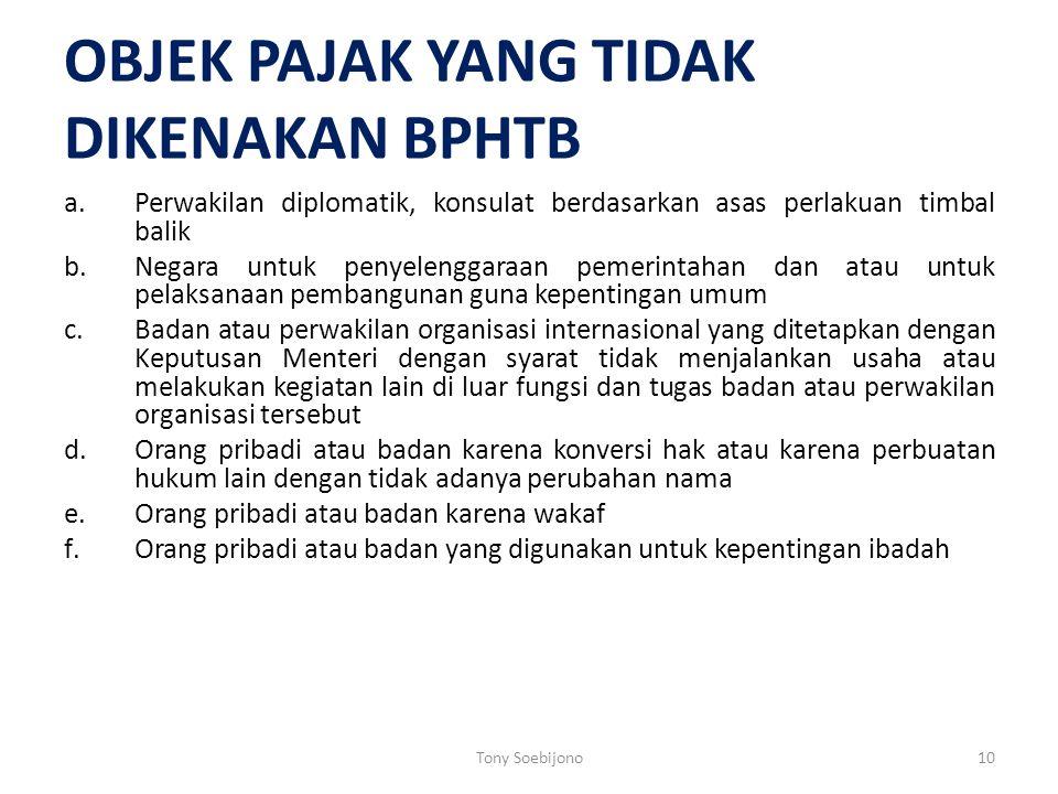 OBJEK PAJAK YANG TIDAK DIKENAKAN BPHTB a.Perwakilan diplomatik, konsulat berdasarkan asas perlakuan timbal balik b.Negara untuk penyelenggaraan pemeri