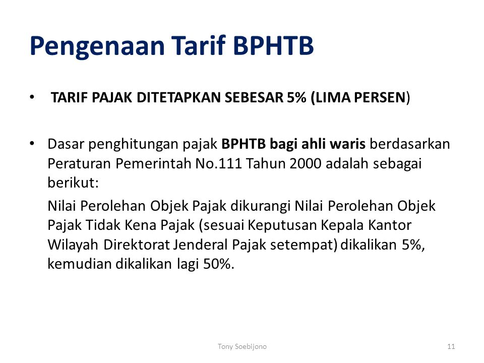 Pengenaan Tarif BPHTB TARIF PAJAK DITETAPKAN SEBESAR 5% (LIMA PERSEN) Dasar penghitungan pajak BPHTB bagi ahli waris berdasarkan Peraturan Pemerintah