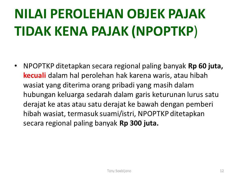 NILAI PEROLEHAN OBJEK PAJAK TIDAK KENA PAJAK (NPOPTKP) NPOPTKP ditetapkan secara regional paling banyak Rp 60 juta, kecuali dalam hal perolehan hak ka