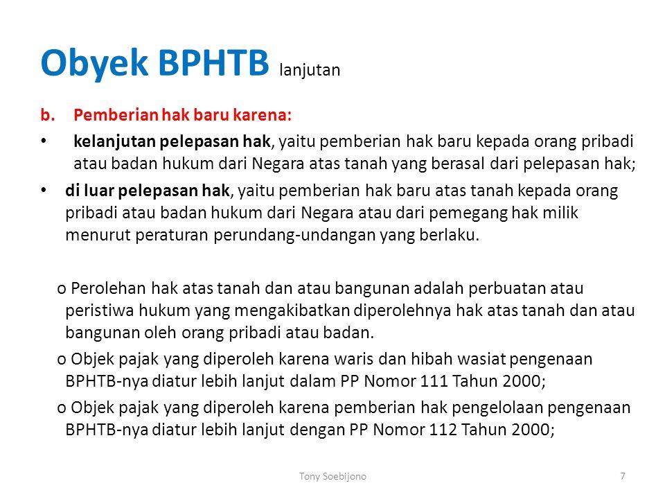 Obyek BPHTB lanjutan b.Pemberian hak baru karena: kelanjutan pelepasan hak, yaitu pemberian hak baru kepada orang pribadi atau badan hukum dari Negara