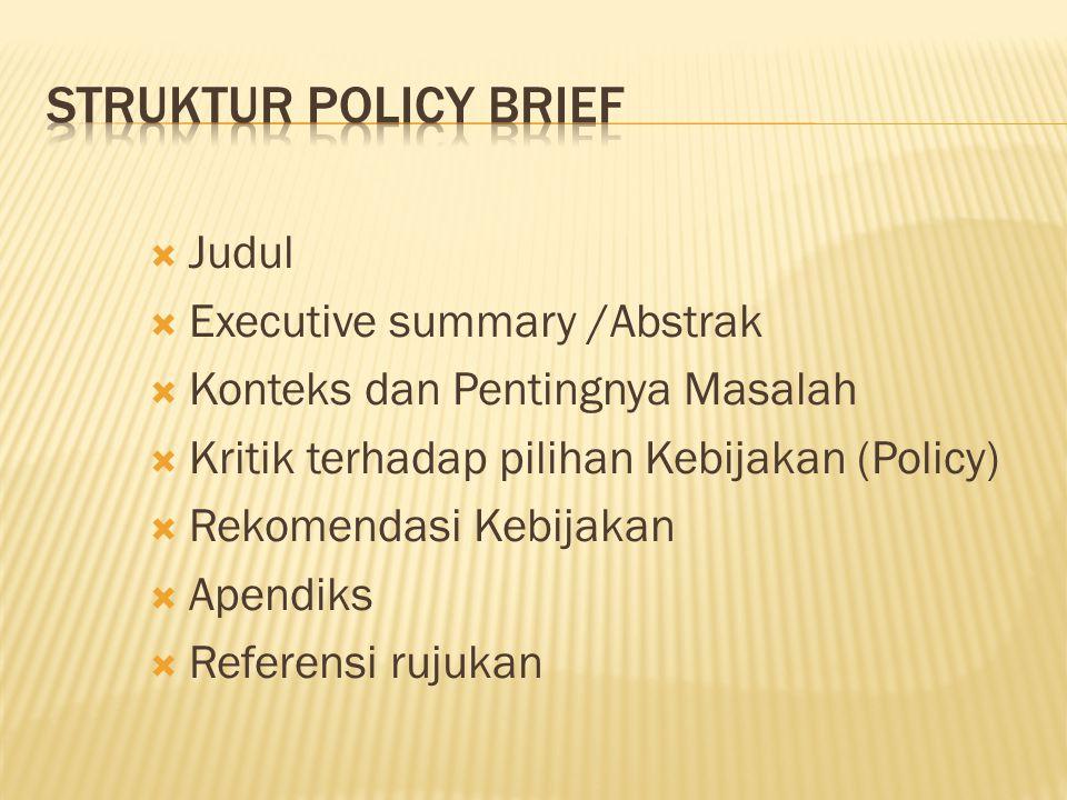  Judul  Executive summary /Abstrak  Konteks dan Pentingnya Masalah  Kritik terhadap pilihan Kebijakan (Policy)  Rekomendasi Kebijakan  Apendiks