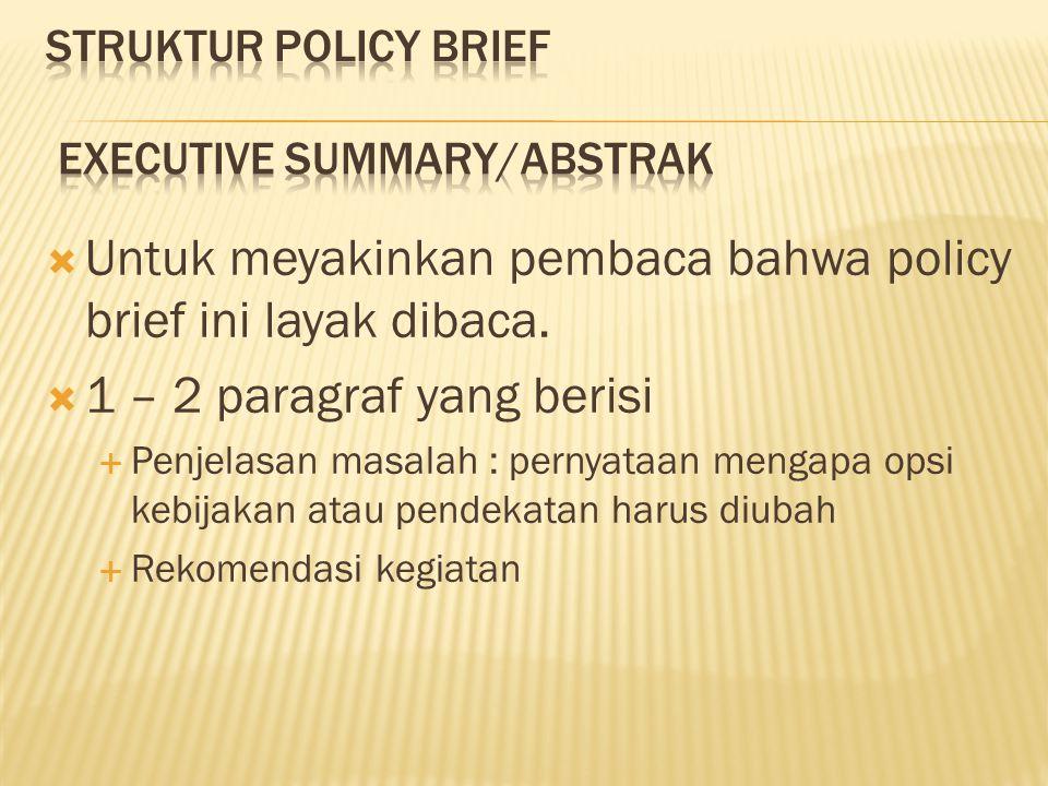  Untuk meyakinkan pembaca bahwa policy brief ini layak dibaca.  1 – 2 paragraf yang berisi  Penjelasan masalah : pernyataan mengapa opsi kebijakan