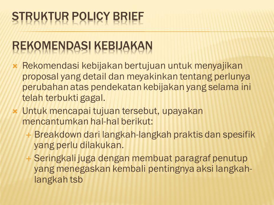  Rekomendasi kebijakan bertujuan untuk menyajikan proposal yang detail dan meyakinkan tentang perlunya perubahan atas pendekatan kebijakan yang selam