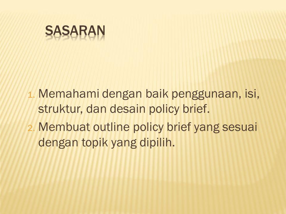 1. Memahami dengan baik penggunaan, isi, struktur, dan desain policy brief. 2. Membuat outline policy brief yang sesuai dengan topik yang dipilih.