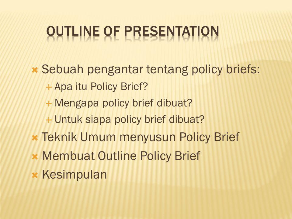  Sebuah pengantar tentang policy briefs:  Apa itu Policy Brief?  Mengapa policy brief dibuat?  Untuk siapa policy brief dibuat?  Teknik Umum meny