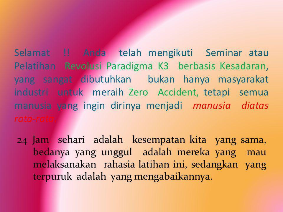 Selamat !! Anda telah mengikuti Seminar atau Pelatihan Revolusi Paradigma K3 berbasis Kesadaran, yang sangat dibutuhkan bukan hanya masyarakat industr