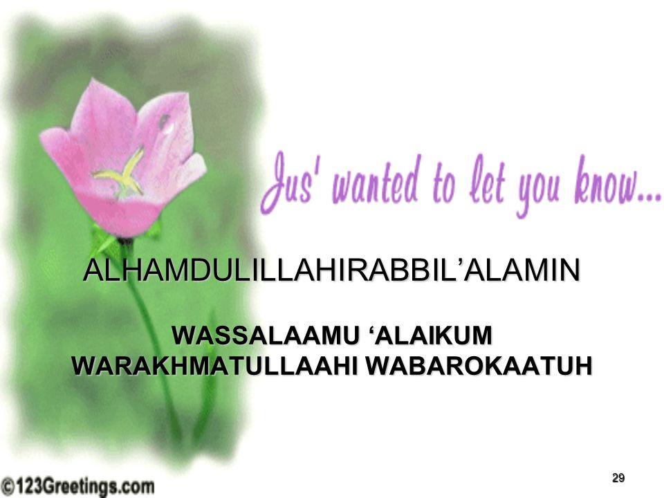 29 ALHAMDULILLAHIRABBIL'ALAMIN WASSALAAMU 'ALAIKUM WARAKHMATULLAAHI WABAROKAATUH