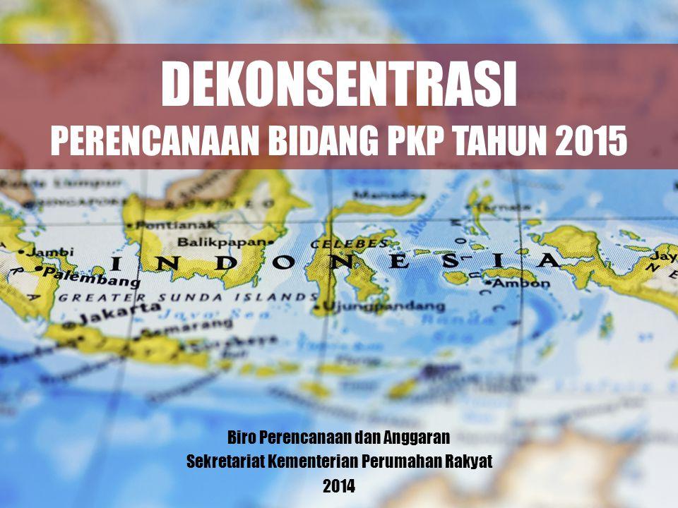 DEKONSENTRASI PERENCANAAN BIDANG PKP TAHUN 2015 Biro Perencanaan dan Anggaran Sekretariat Kementerian Perumahan Rakyat 2014