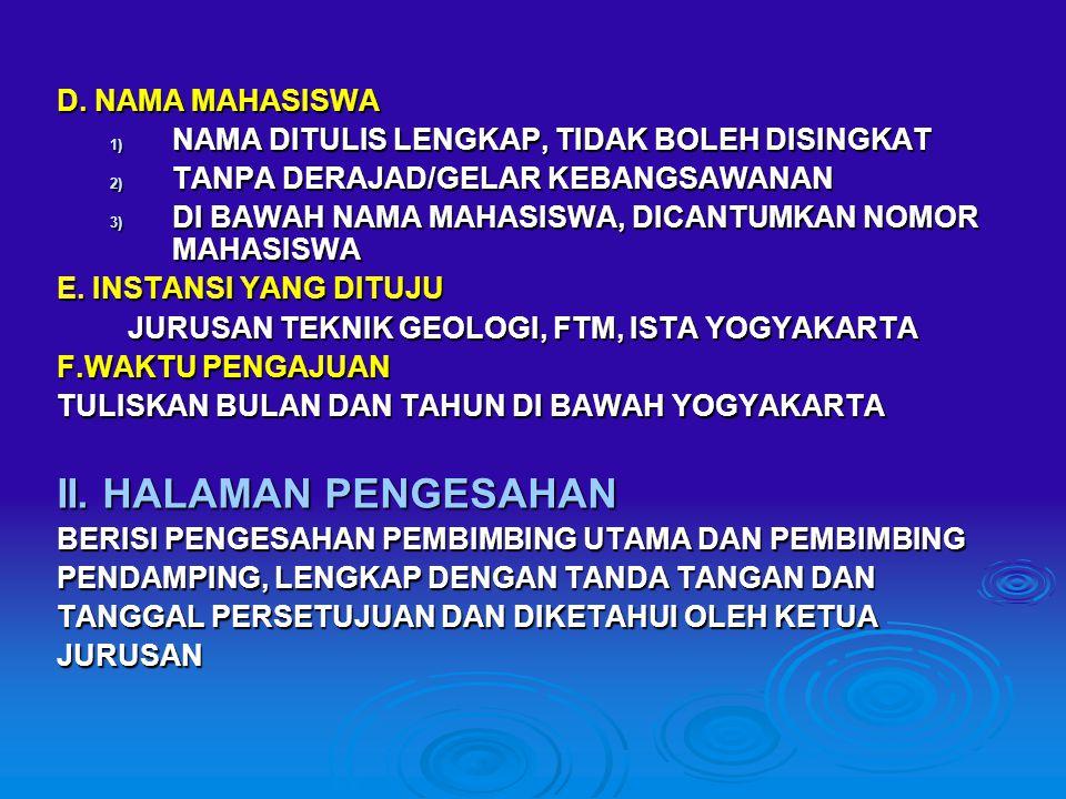 D. NAMA MAHASISWA 1) NAMA DITULIS LENGKAP, TIDAK BOLEH DISINGKAT 2) TANPA DERAJAD/GELAR KEBANGSAWANAN 3) DI BAWAH NAMA MAHASISWA, DICANTUMKAN NOMOR MA